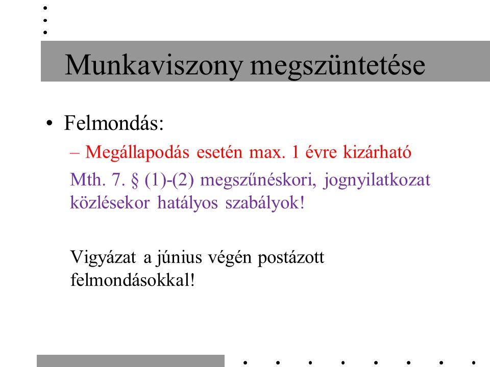 Munkaviszony megszüntetése Felmondás: –Megállapodás esetén max.