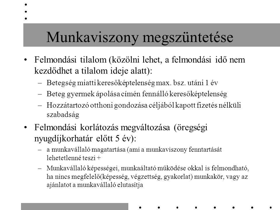 Munkaviszony megszüntetése Felmondási tilalom (közölni lehet, a felmondási idő nem kezdődhet a tilalom ideje alatt): –Betegség miatti keresőképtelenség max.