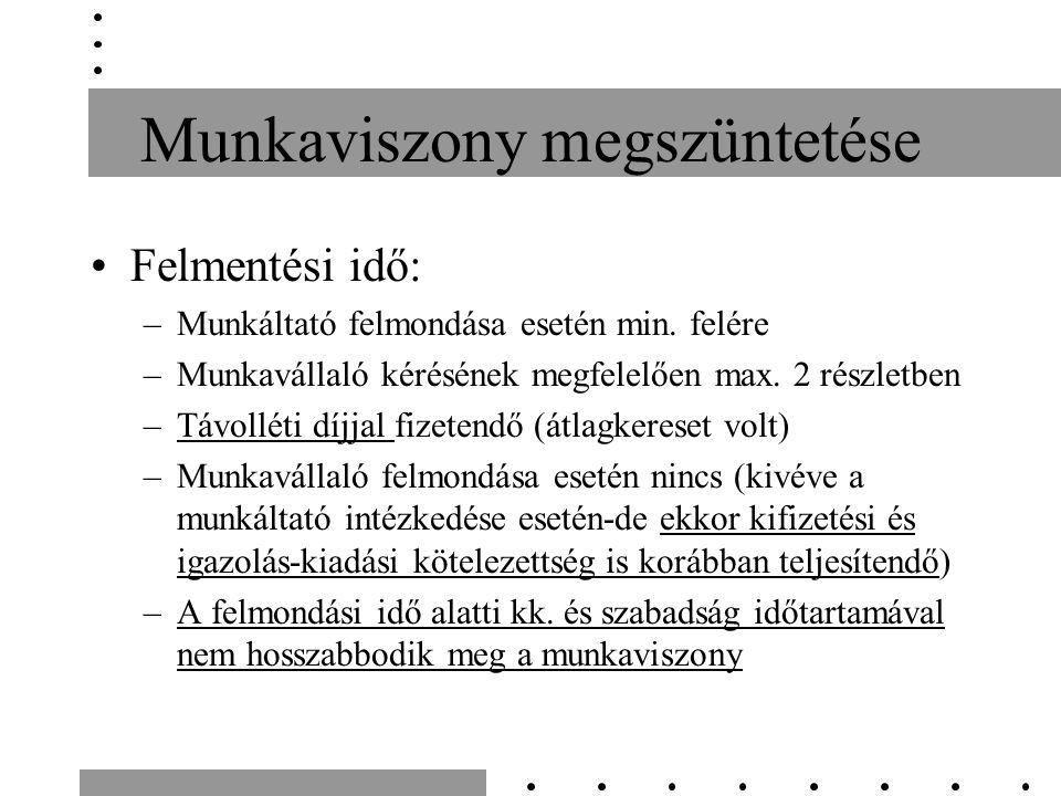 Munkaviszony megszüntetése Felmentési idő: –Munkáltató felmondása esetén min.