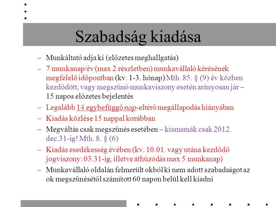 Szabadság kiadása –Munkáltató adja ki (előzetes meghallgatás) –7 munkanap/év (max 2 részletben) munkavállaló kérésének megfelelő időpontban (kv.