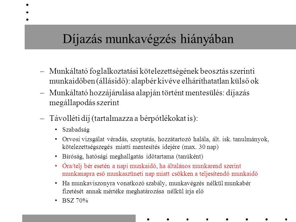 Díjazás munkavégzés hiányában –Munkáltató foglalkoztatási kötelezettségének beosztás szerinti munkaidőben (állásidő): alapbér kivéve elháríthatatlan külső ok –Munkáltató hozzájárulása alapján történt mentesülés: díjazás megállapodás szerint –Távolléti díj (tartalmazza a bérpótlékokat is): Szabadság Orvosi vizsgálat véradás, szoptatás, hozzátartozó halála, ált.