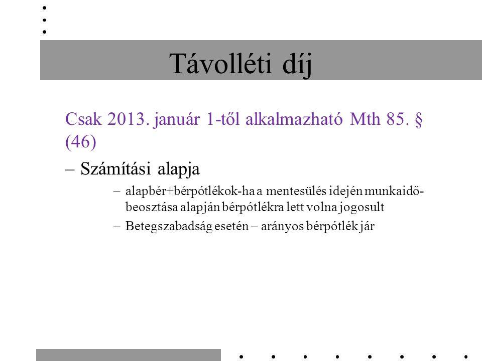 Távolléti díj Csak 2013. január 1-től alkalmazható Mth 85.