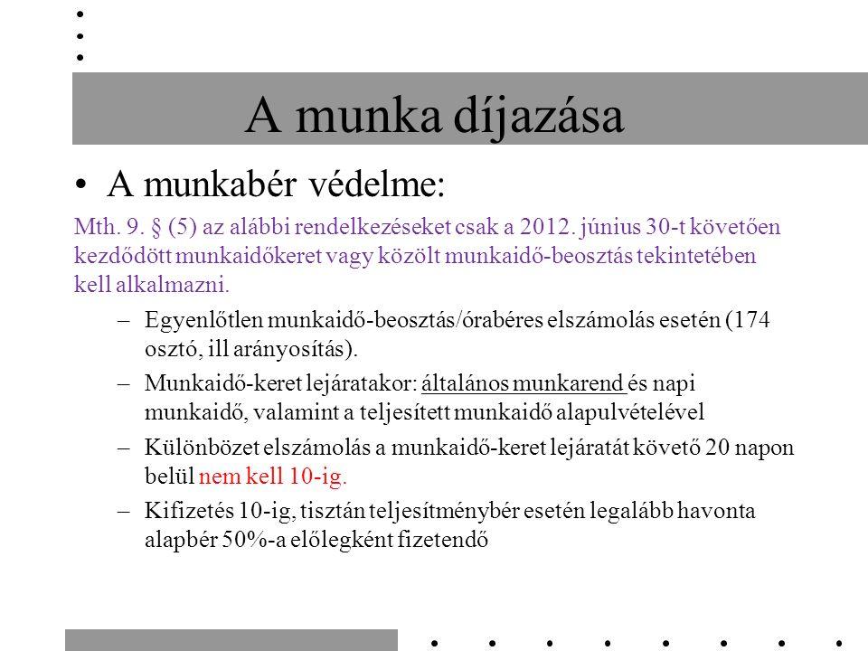 A munka díjazása A munkabér védelme: Mth. 9. § (5) az alábbi rendelkezéseket csak a 2012.