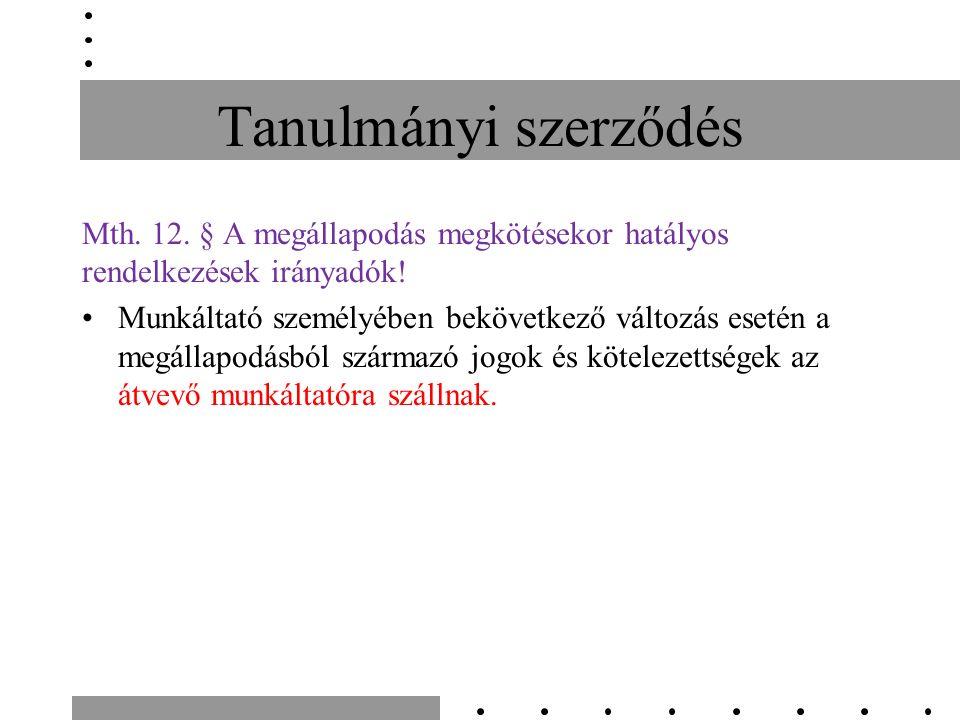 Tanulmányi szerződés Mth. 12. § A megállapodás megkötésekor hatályos rendelkezések irányadók.
