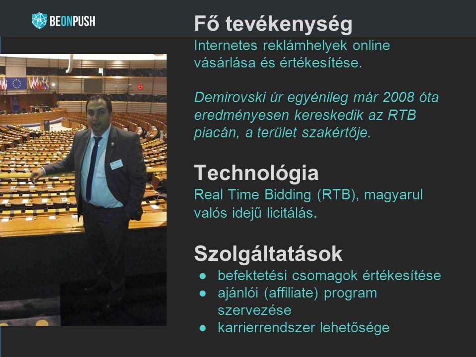 Fő tevékenység Internetes reklámhelyek online vásárlása és értékesítése. Demirovski úr egyénileg már 2008 óta eredményesen kereskedik az RTB piacán, a