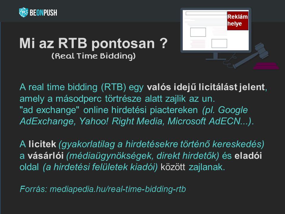 Mi az RTB pontosan ? (Real Time Bidding) A real time bidding (RTB) egy valós idejű licitálást jelent, amely a másodperc törtrésze alatt zajlik az un.