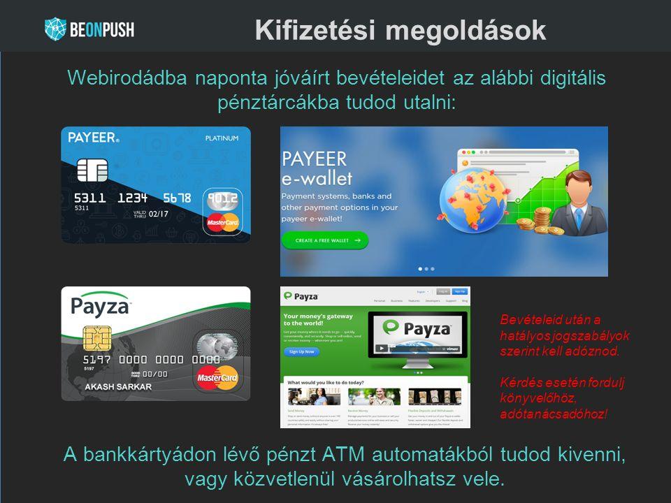 Kifizetési megoldások Webirodádba naponta jóváírt bevételeidet az alábbi digitális pénztárcákba tudod utalni: A bankkártyádon lévő pénzt ATM automatákból tudod kivenni, vagy közvetlenül vásárolhatsz vele.
