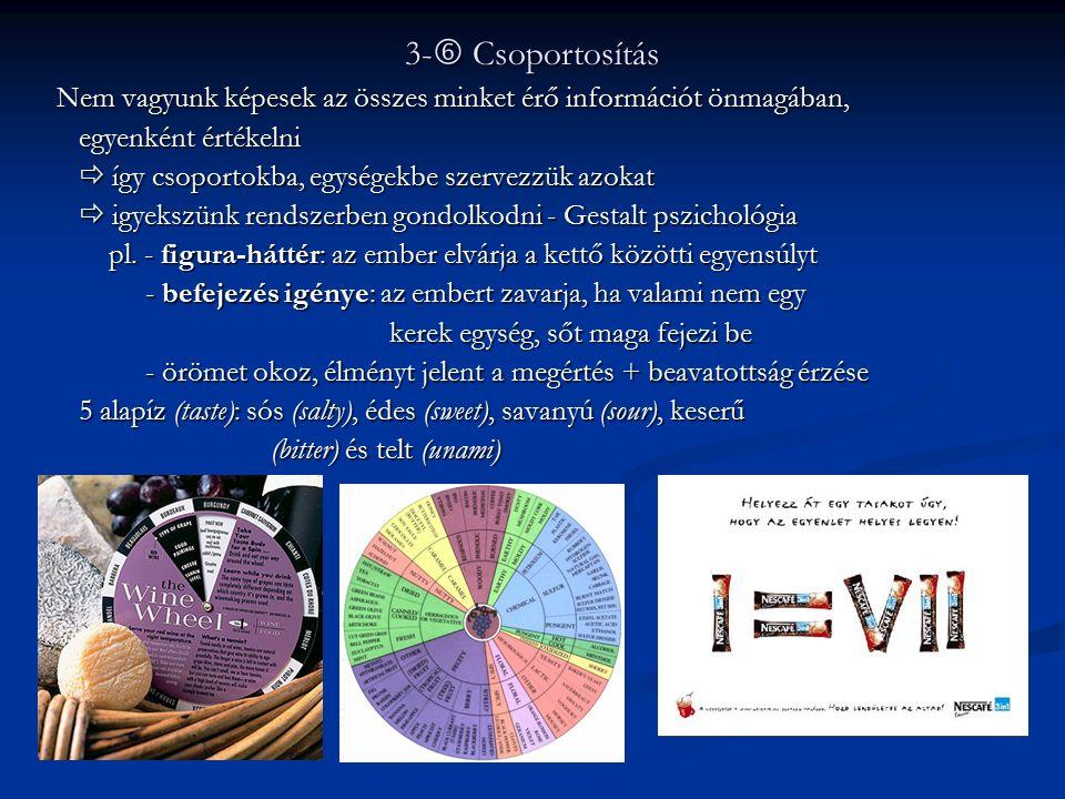 3-  Csoportosítás Nem vagyunk képesek az összes minket érő információt önmagában, egyenként értékelni egyenként értékelni  így csoportokba, egységek