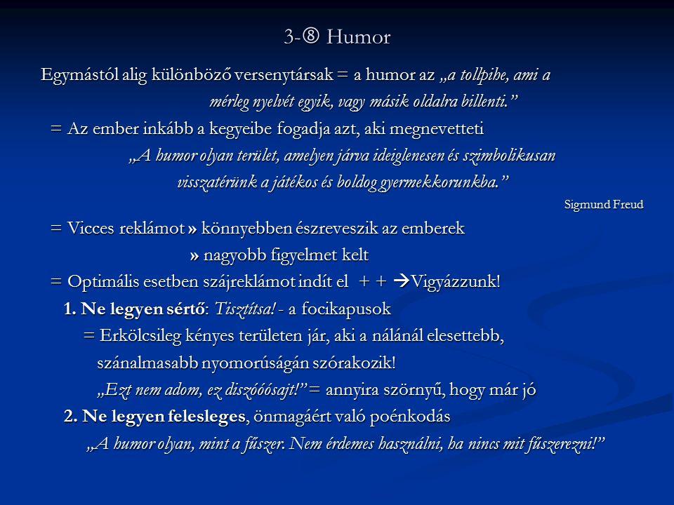 """3-  Humor Egymástól alig különböző versenytársak = a humor az """"a tollpihe, ami a mérleg nyelvét egyik, vagy másik oldalra billenti."""" mérleg nyelvét e"""