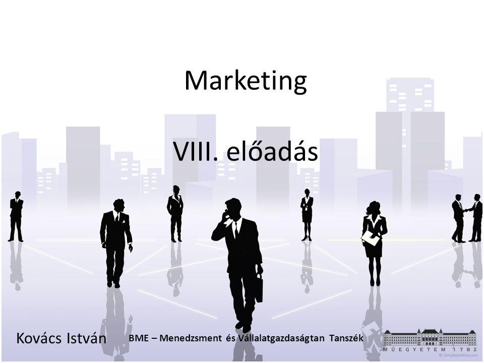 Marketing VIII. előadás Kovács István BME – Menedzsment és Vállalatgazdaságtan Tanszék 1