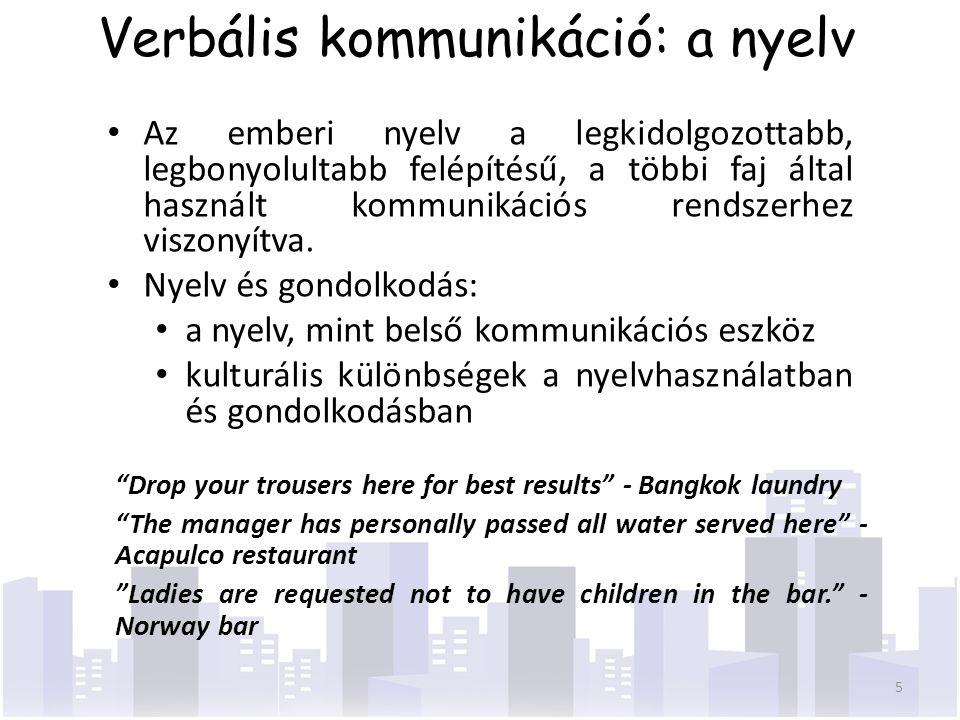 Verbális kommunikáció: a nyelv Az emberi nyelv a legkidolgozottabb, legbonyolultabb felépítésű, a többi faj által használt kommunikációs rendszerhez v