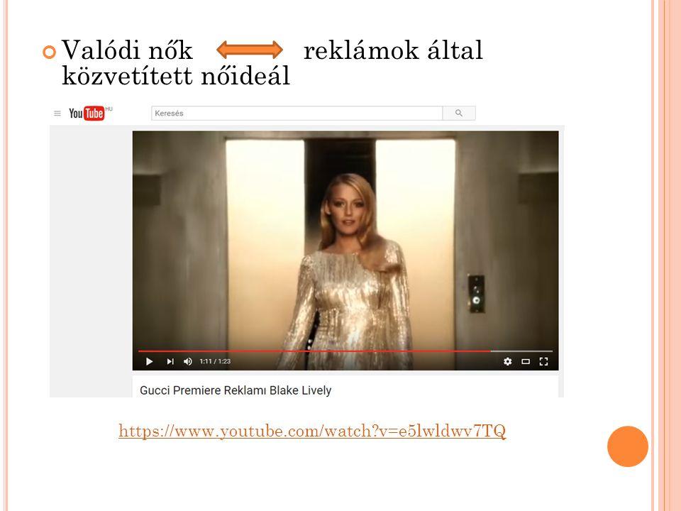 Valódi nők reklámok által közvetített nőideál https://www.youtube.com/watch v=e5lwldwv7TQ