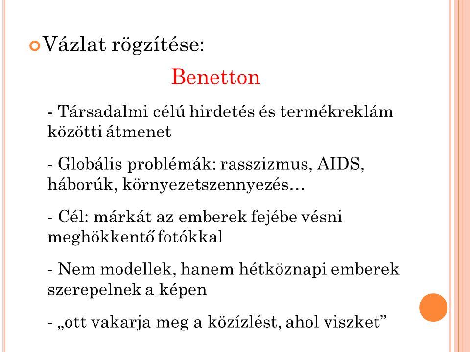 """Vázlat rögzítése: Benetton - Társadalmi célú hirdetés és termékreklám közötti átmenet - Globális problémák: rasszizmus, AIDS, háborúk, környezetszennyezés… - Cél: márkát az emberek fejébe vésni meghökkentő fotókkal - Nem modellek, hanem hétköznapi emberek szerepelnek a képen - """"ott vakarja meg a közízlést, ahol viszket"""