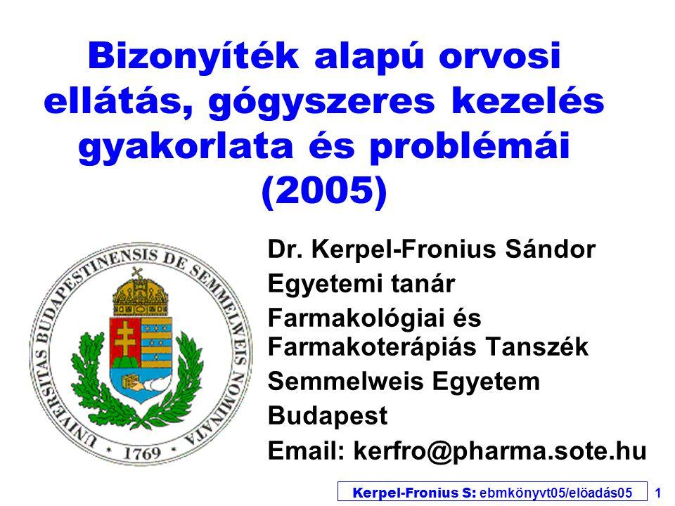 Kerpel-Fronius S: ebmkönyvt05/elöadás05 1 Bizonyíték alapú orvosi ellátás, gógyszeres kezelés gyakorlata és problémái (2005) Dr.