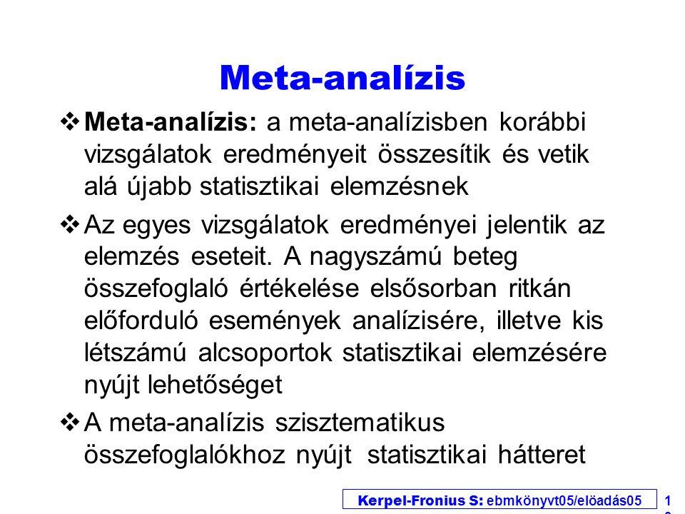 Kerpel-Fronius S: ebmkönyvt05/elöadás05 19 Meta-analízis vMeta-analízis: a meta-analízisben korábbi vizsgálatok eredményeit összesítik és vetik alá új