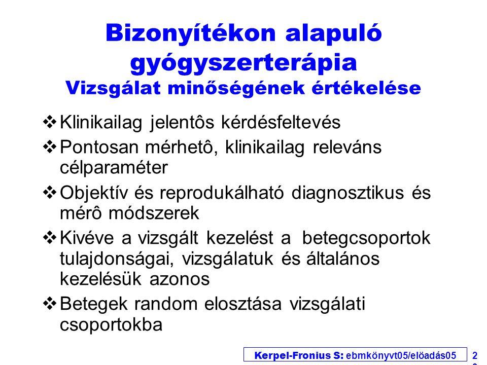 Kerpel-Fronius S: ebmkönyvt05/elöadás05 23 vKlinikailag jelentôs kérdésfeltevés vPontosan mérhetô, klinikailag releváns célparaméter vObjektív és repr