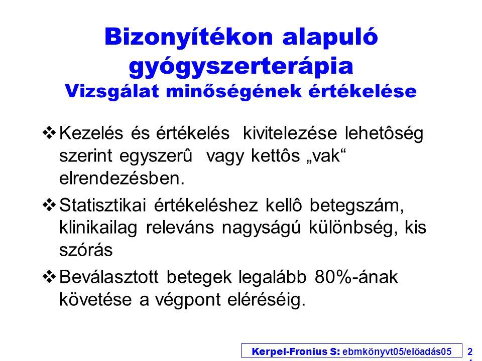 Kerpel-Fronius S: ebmkönyvt05/elöadás05 24 Bizonyítékon alapuló gyógyszerterápia Vizsgálat minőségének értékelése vKezelés és értékelés kivitelezése l