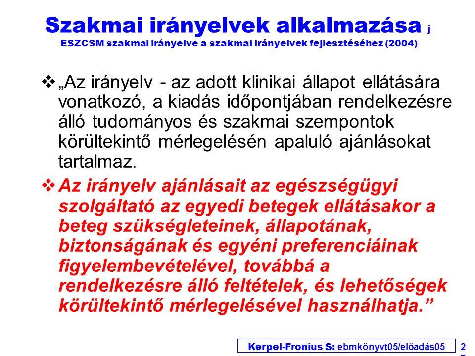 """Kerpel-Fronius S: ebmkönyvt05/elöadás05 27 Szakmai irányelvek alkalmazása j ESZCSM szakmai irányelve a szakmai irányelvek fejlesztéséhez (2004) v""""Az i"""