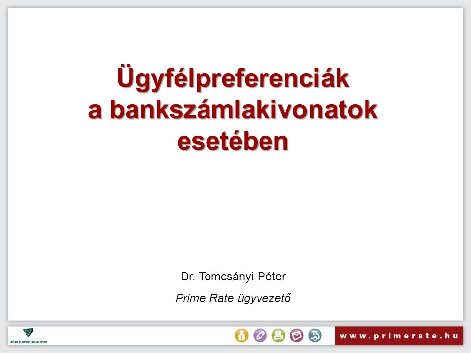 Ügyfélpreferenciák a bankszámlakivonatok esetében Dr. Tomcsányi Péter Prime Rate ügyvezető