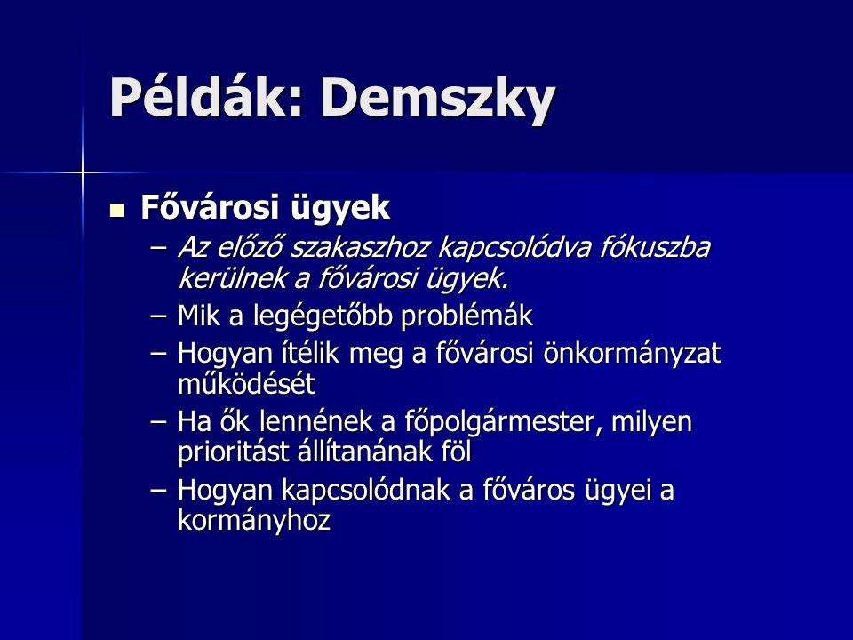 Példák: Demszky Fővárosi ügyek Fővárosi ügyek –Az előző szakaszhoz kapcsolódva fókuszba kerülnek a fővárosi ügyek.