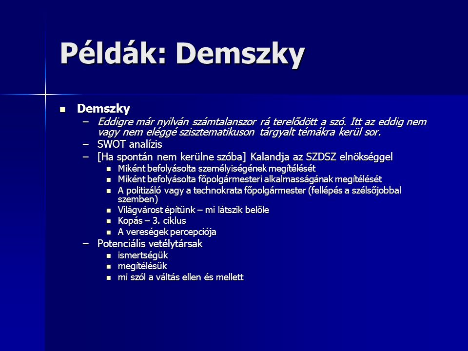 Példák: Demszky Demszky Demszky –Eddigre már nyilván számtalanszor rá terelődött a szó.
