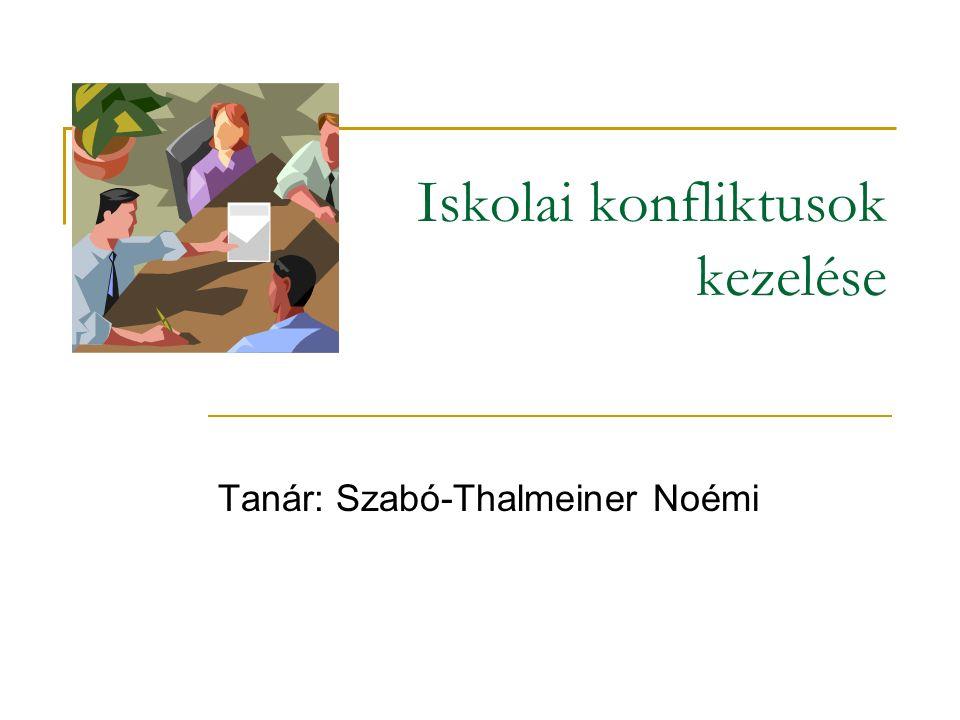 Iskolai konfliktusok kezelése Tanár: Szabó-Thalmeiner Noémi