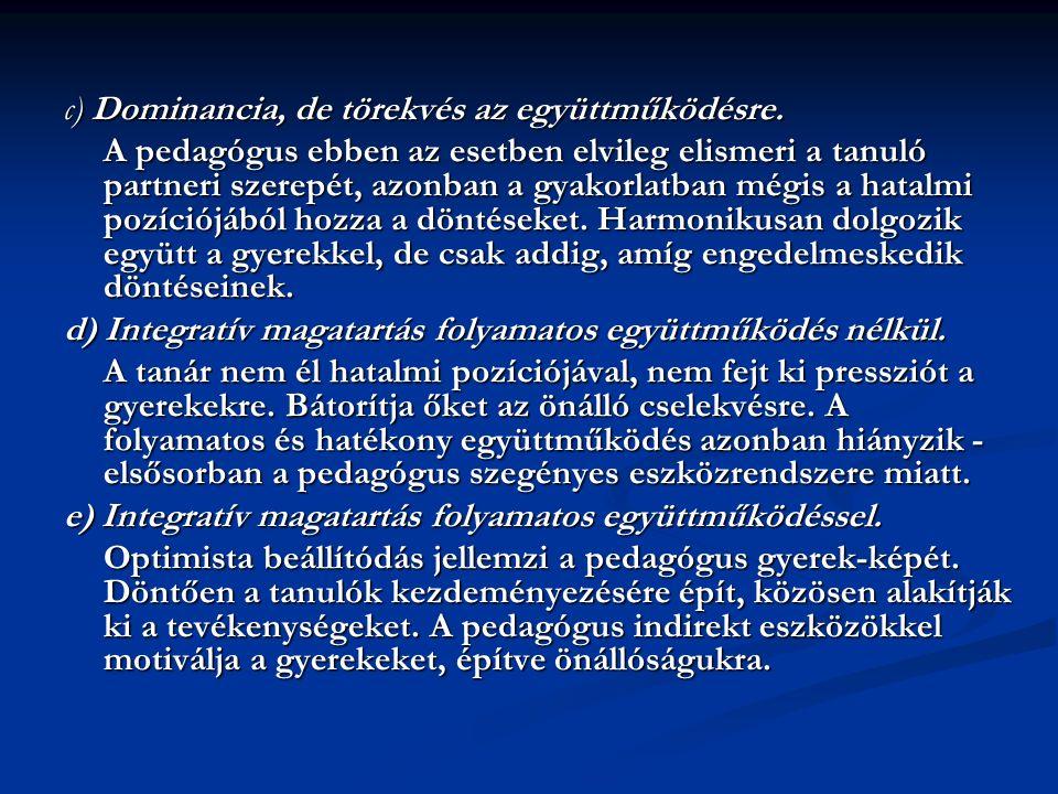 c) Dominancia, de törekvés az együttműködésre.