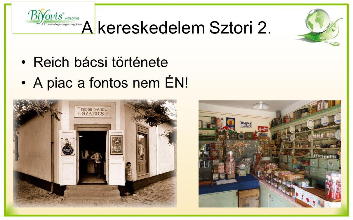 A kereskedelem Sztori 2. Reich bácsi története A piac a fontos nem ÉN!