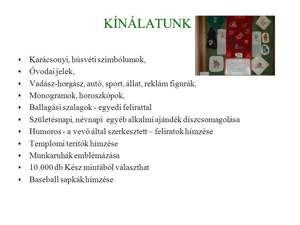 KÍNÁLATUNK Karácsonyi, húsvéti szimbólumok, Óvodai jelek, Vadász-horgász, autó, sport, állat, reklám figurák, Monogramok, horoszkópok, Ballagási szalagok - egyedi felirattal Születésnapi, névnapi egyéb alkalmi ajándék díszcsomagolása Humoros - a vevő által szerkesztett – feliratok hímzése Templomi terítők hímzése Munkaruhák emblémázása 10.000 db Kész mintából választhat Baseball sapkák hímzése