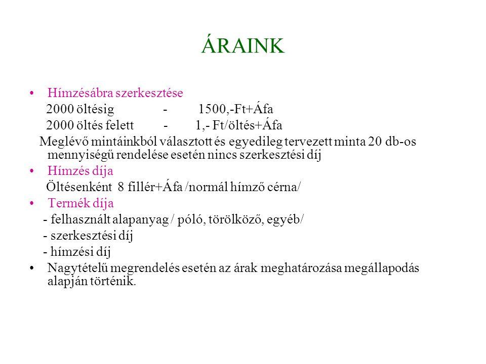 ÁRAINK Hímzésábra szerkesztése 2000 öltésig - 1500,-Ft+Áfa 2000 öltés felett - 1,- Ft/öltés+Áfa Meglévő mintáinkból választott és egyedileg tervezett