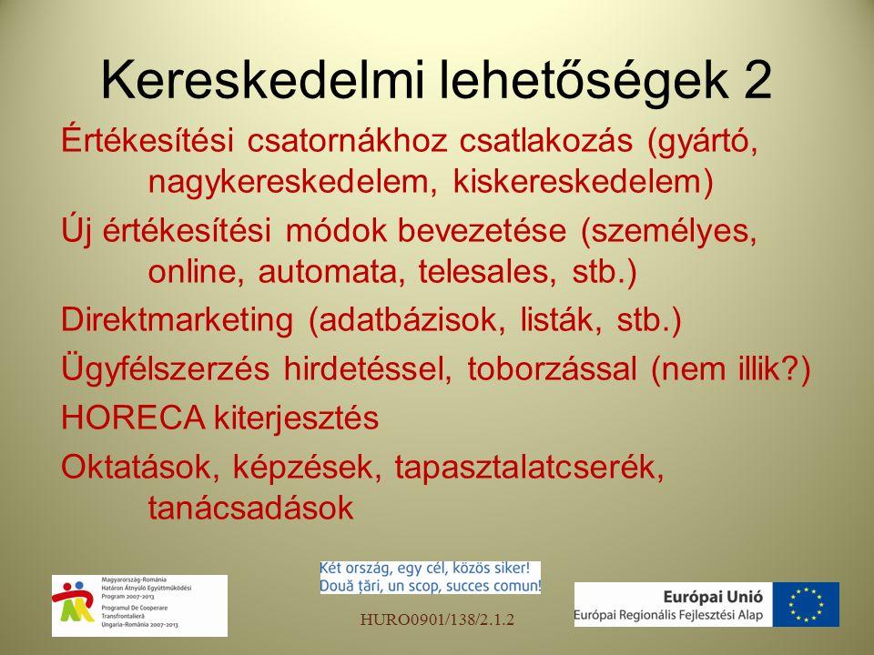 Kereskedelmi lehetőségek 2 Értékesítési csatornákhoz csatlakozás (gyártó, nagykereskedelem, kiskereskedelem) Új értékesítési módok bevezetése (személyes, online, automata, telesales, stb.) Direktmarketing (adatbázisok, listák, stb.) Ügyfélszerzés hirdetéssel, toborzással (nem illik ) HORECA kiterjesztés Oktatások, képzések, tapasztalatcserék, tanácsadások HURO0901/138/2.1.2