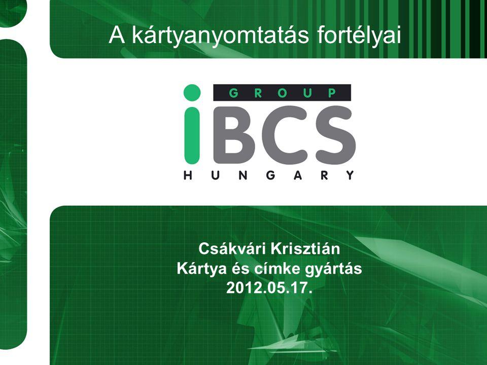 A kártyanyomtatás fortélyai Csákvári Krisztián Kártya és címke gyártás 2012.05.17.