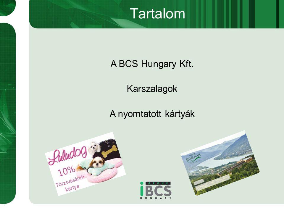 Tartalom A BCS Hungary Kft. Karszalagok A nyomtatott kártyák