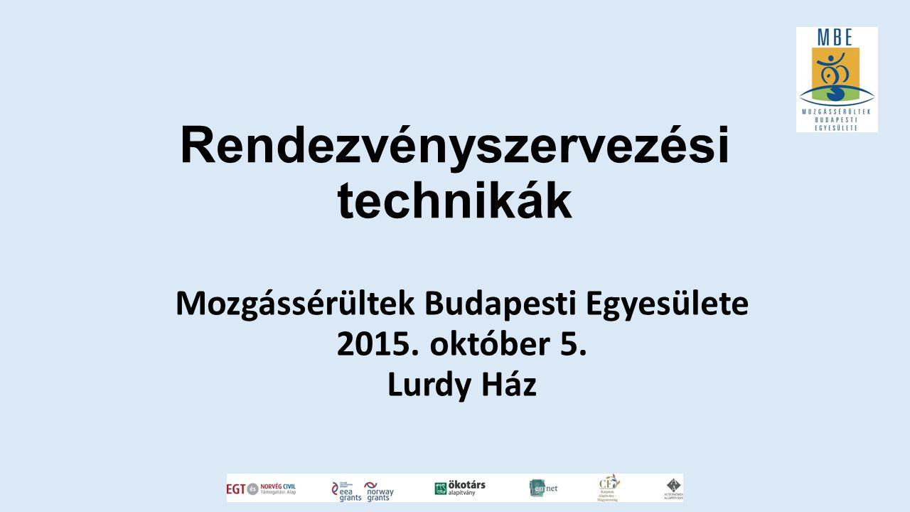 Rendezvényszervezési technikák Mozgássérültek Budapesti Egyesülete 2015. október 5. Lurdy Ház