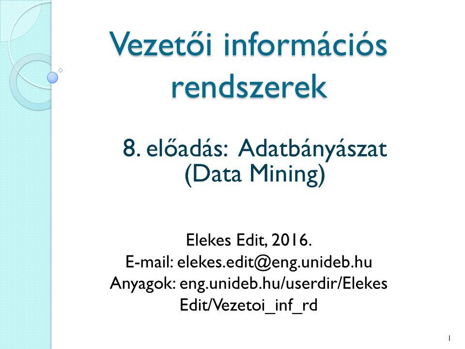 Vezetői információs rendszerek 8. előadás: Adatbányászat (Data Mining) Elekes Edit, 2016.