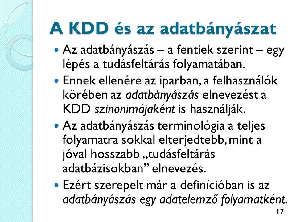 A KDD és az adatbányászat Az adatbányászás – a fentiek szerint – egy lépés a tudásfeltárás folyamatában.