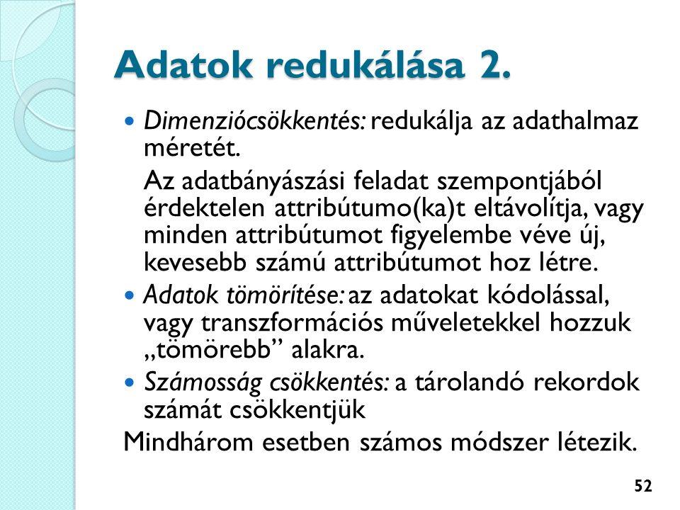 Adatok redukálása 2. Dimenziócsökkentés: redukálja az adathalmaz méretét.