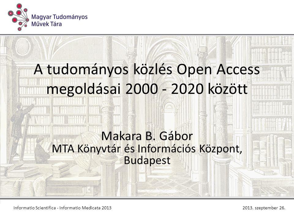 A tudományos közlés Open Access megoldásai 2000 - 2020 között Makara B.