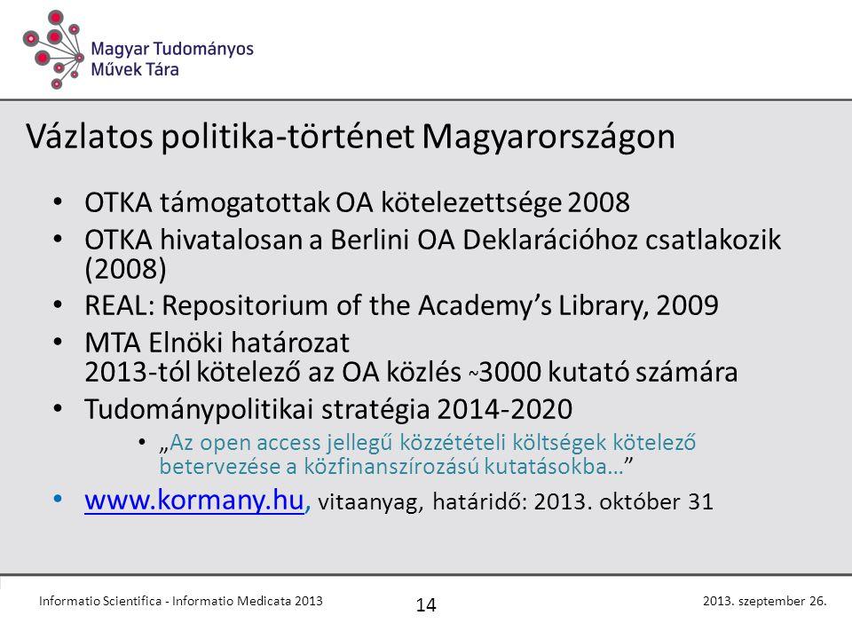 """Vázlatos politika-történet Magyarországon OTKA támogatottak OA kötelezettsége 2008 OTKA hivatalosan a Berlini OA Deklarációhoz csatlakozik (2008) REAL: Repositorium of the Academy's Library, 2009 MTA Elnöki határozat 2013-tól kötelező az OA közlés ~ 3000 kutató számára Tudománypolitikai stratégia 2014-2020 """"Az open access jellegű közzétételi költségek kötelező betervezése a közfinanszírozású kutatásokba… www.kormany.hu, vitaanyag, határidő: 2013."""