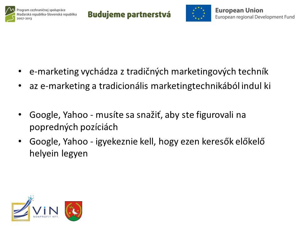 e-marketing vychádza z tradičných marketingových techník az e-marketing a tradicionális marketingtechnikából indul ki Google, Yahoo - musíte sa snažiť, aby ste figurovali na popredných pozíciách Google, Yahoo - igyekeznie kell, hogy ezen keresők előkelő helyein legyen