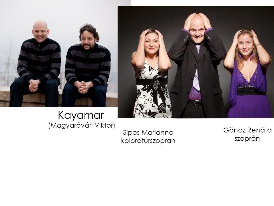 Kayamar (Magyaróvári Viktor) Sipos Marianna koloratúrszoprán Göncz Renáta szoprán