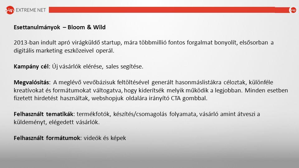 Esettanulmányok – Bloom & Wild 2013-ban indult apró virágküldő startup, mára többmillió fontos forgalmat bonyolít, elsősorban a digitális marketing eszközeivel operál.