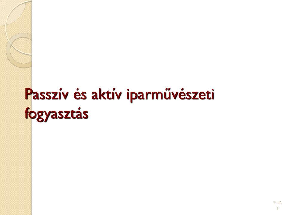 Passzív és aktív iparművészeti fogyasztás 23/6 1