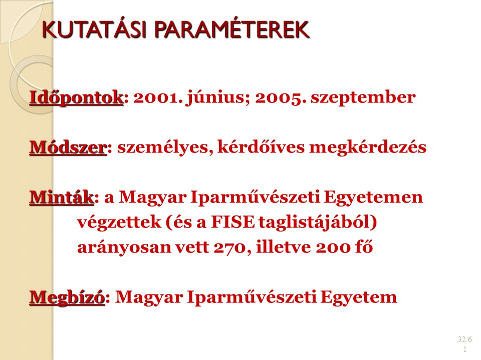 KUTATÁSI PARAMÉTEREK 32/6 1 Időpontok Időpontok: 2001.