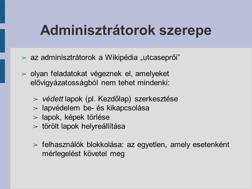 """Adminisztrátorok szerepe ➢ az adminisztrátorok a Wikipédia """"utcaseprői ➢ olyan feladatokat végeznek el, amelyeket elővigyázatosságból nem tehet mindenki: ➢ védett lapok (pl."""