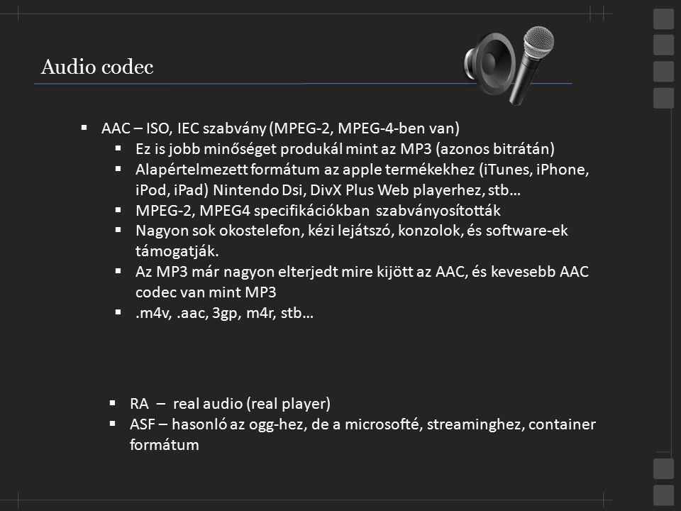 Audio codec  AAC – ISO, IEC szabvány (MPEG-2, MPEG-4-ben van)  Ez is jobb minőséget produkál mint az MP3 (azonos bitrátán)  Alapértelmezett formátu