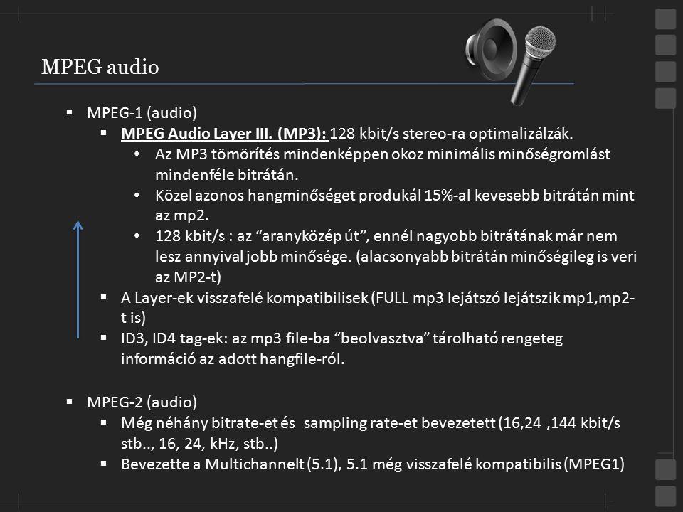 MPEG audio  MPEG-1 (audio)  MPEG Audio Layer III. (MP3): 128 kbit/s stereo-ra optimalizálzák. Az MP3 tömörítés mindenképpen okoz minimális minőségro