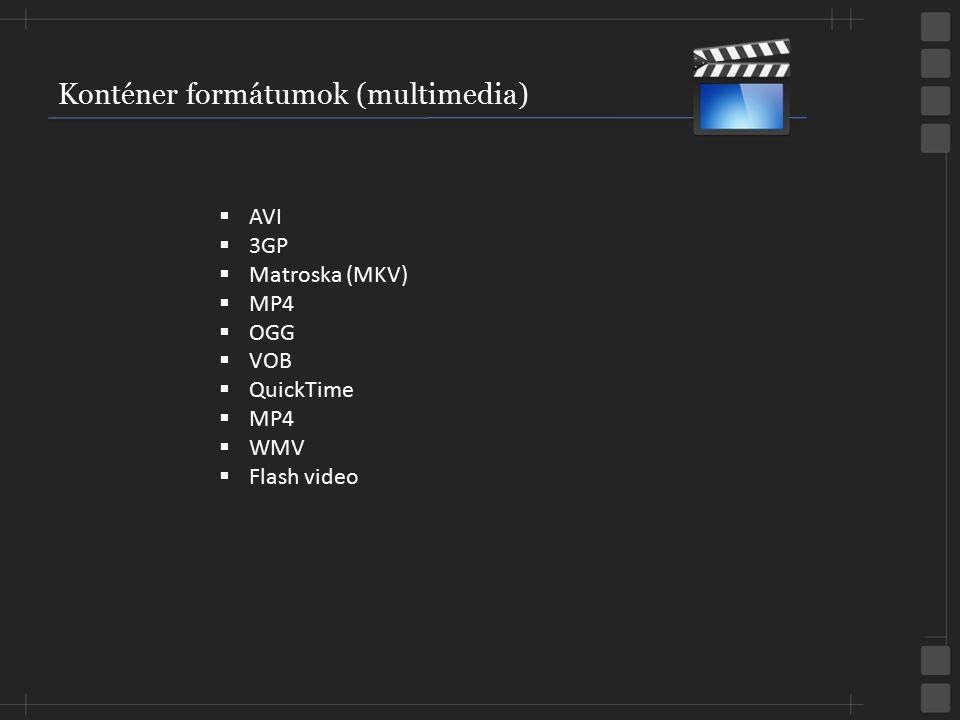 Konténer formátumok (multimedia)  AVI  3GP  Matroska (MKV)  MP4  OGG  VOB  QuickTime  MP4  WMV  Flash video