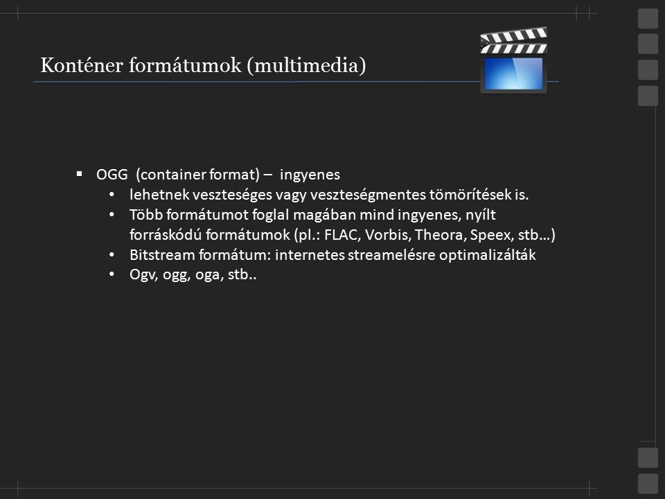 Konténer formátumok (multimedia)  OGG (container format) – ingyenes lehetnek veszteséges vagy veszteségmentes tömörítések is. Több formátumot foglal