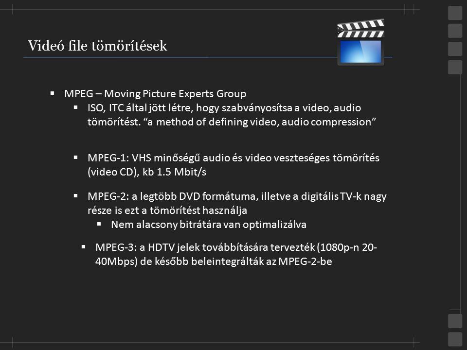"""Videó file tömörítések  MPEG – Moving Picture Experts Group  ISO, ITC által jött létre, hogy szabványosítsa a video, audio tömörítést. """"a method of"""